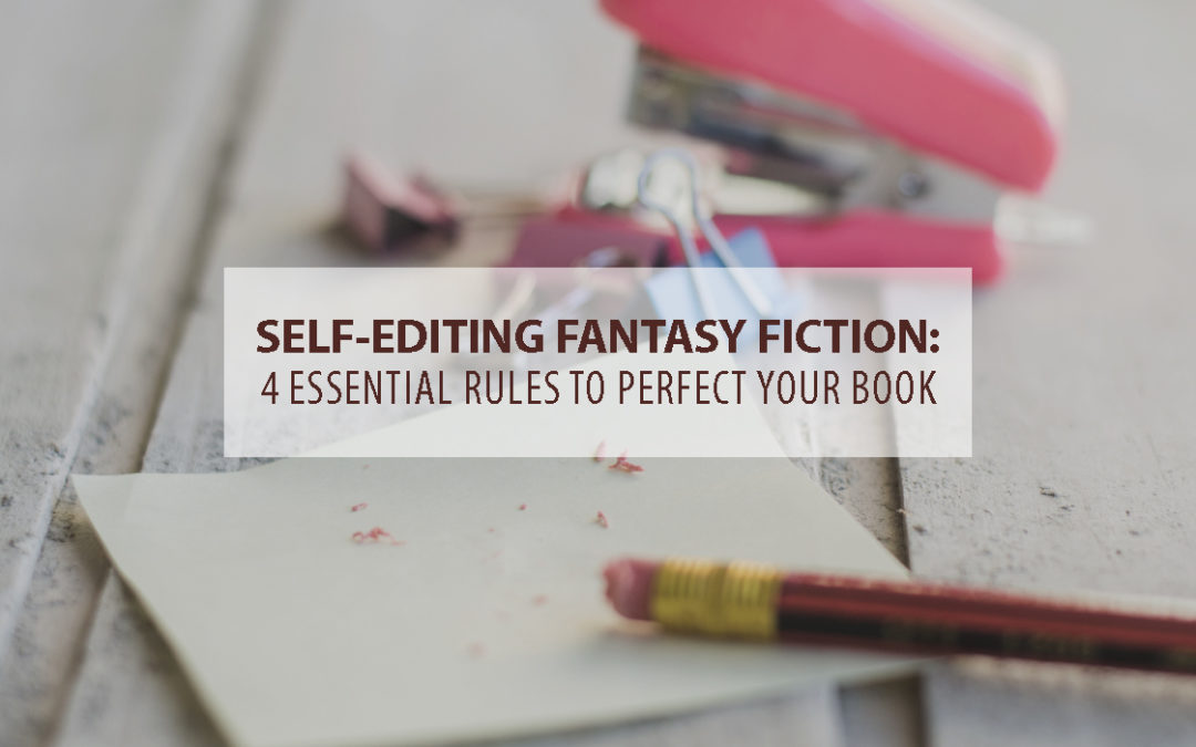 Self-Editing Fantasy Fiction: 4 Essential Rules to Perfect Your Book