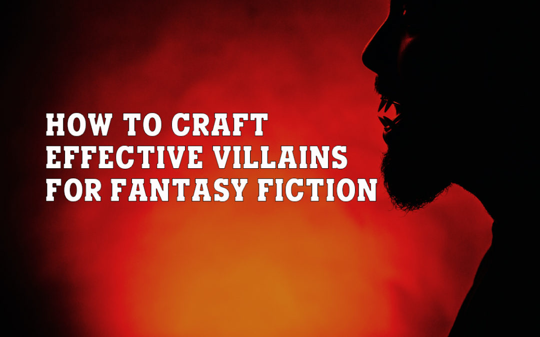 How to Craft Effective Villains for Fantasy Fiction?