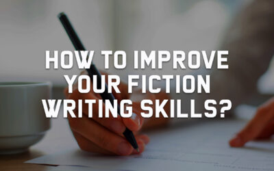 How to Improve Your Fiction Writing Skills?