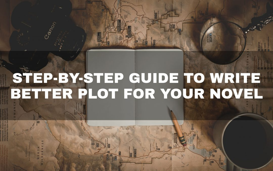 Step-By-Step Guide to Write a Better Plot for Your Novel